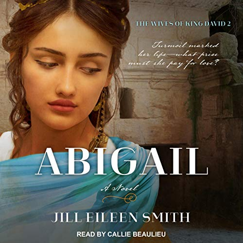 Abigail: A Novel     Wives of King David Series, Book 2               By:                                                                                                                                 Jill Eileen Smith                               Narrated by:                                                                                                                                 Callie Beaulieu                      Length: 9 hrs and 59 mins     7 ratings     Overall 4.9