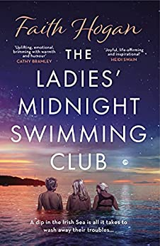 The Ladies' Midnight Swimming Club: an uplifting, emotional story set in the sweeping Irish countryside perfect for fans of Sheila O'Flanagan (English Edition) par [Faith Hogan]