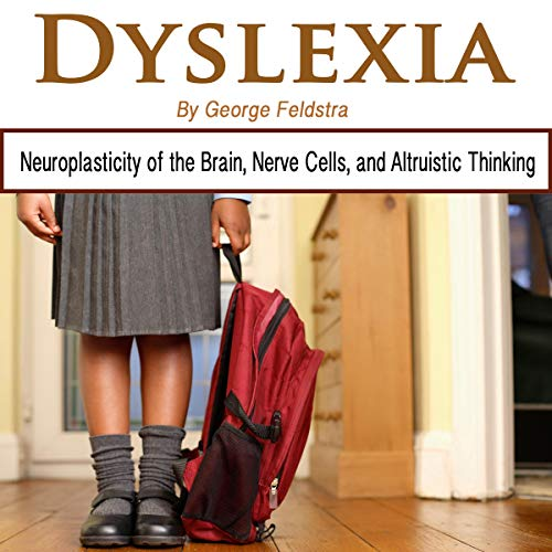 Dyslexia: Neuroplasticity of the Brains, Nerve Cells, and Altruistic Thinking cover art