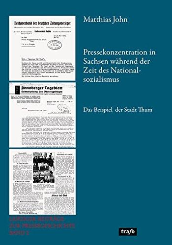 Pressekonzentration in Sachsen während der Zeit des Nationalsozialismus. Das Beispiel der Stadt Thum (Leipziger Beiträge zur Pressegeschichte)