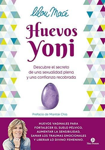 Huevos yoni: Descubre el secreto de una sexualidad plena y una confianza recobrada