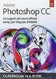 Adobe® Photoshop® CC - Le support de cours officiel conçu par l'équipe d'Adobe