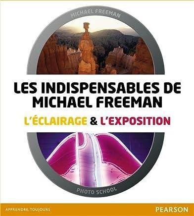 Les indispensables de Michael Freeman : Léclairage et Lexposition