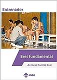 Entrenador. Eres Fundamental (PEDAGOGÍA Y DEPORTE)