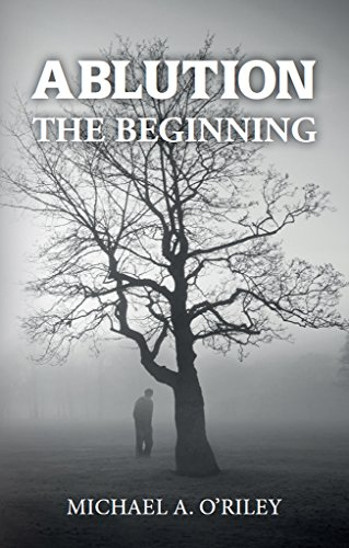 Book: Ablution - The Beginning by Michael A. O'Riley