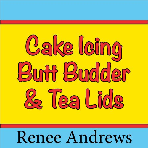Cake Icing, Butt Budder and Tea Lids (A Romantic Comedy) audiobook cover art