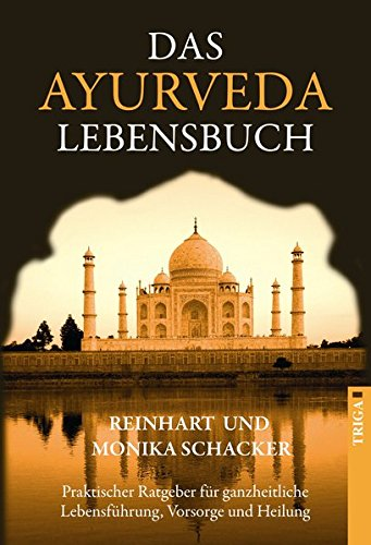 Das Ayurveda Lebensbuch: Praktischer Ratgeber für ganzheitliche Lebensführung, Vorsorge und Heilung