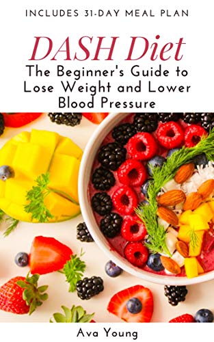 DASH Diet: The Beginner's Guide to Lose Weight and Lower Blood Pressure (Includes 31-Day Meal Plan) (English Edition)