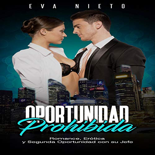 Oportunidad Prohibida: Romance, Erótica y Segunda Oportunidad con su Jefe [Forbidden Opportunity: Romance, Erotic and Second Chance with Your Boss] audiobook cover art