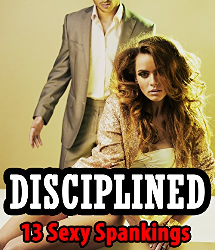 SMUT: DISCIPLINED - 13 Sexy Spanking Stories - Naughty Red Behinds and the Hot, Older, Mature Men Who Dish Them Out! Explicit Adult Short Stories of Submission, ... and Satisfaction Bundle (English Edition)