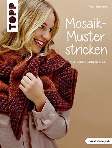 Mosaik-Muster stricken: Tücher, Schals, Stulpen & Co. (kreativ.kompakt.)