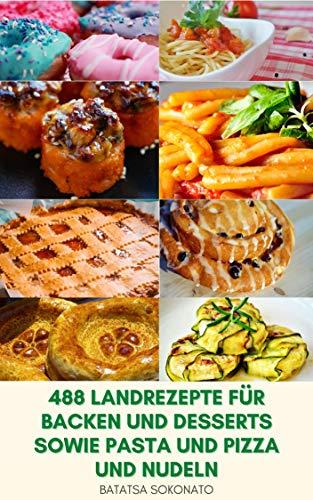 488 Landrezepte Für Backen Und Desserts Sowie Pasta Und Pizza Und Nudeln