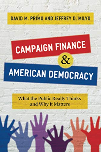 Compare Textbook Prices for Campaign Finance and American Democracy: What the Public Really Thinks and Why It Matters First Edition ISBN 9780226712949 by Primo, David M.,Milyo, Jeffrey D.