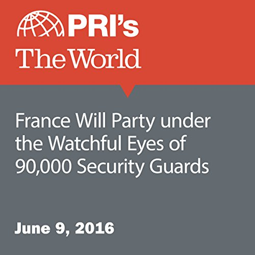 France Will Party under the Watchful Eyes of 90,000 Security Guards audiobook cover art