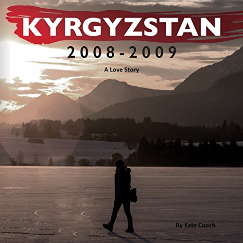 Kyrgyzstan 2008-2009: A Love Story audiobook cover art