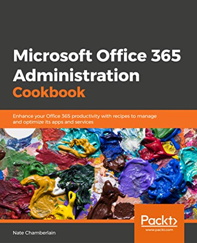 Microsoft  Office 365 Administration Cookbook: Enhance your Office 365 productivity with recipes to manage and optimize its apps and services (English Edition)