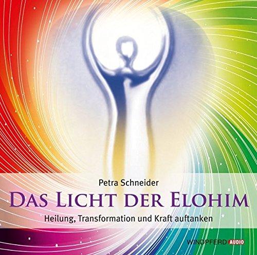 Das Licht der Elohim (Geführte Meditationen): Heilung, Transformation und Kraft auftanken