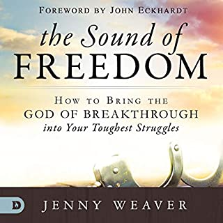 The Sound of Freedom: How to Bring the God of the Breakthrough into Your Toughest Struggles                   By:                                                                                                                                 Jenny Weaver                               Narrated by:                                                                                                                                 Kathy Vogel                      Length: 2 hrs and 4 mins     Not rated yet     Overall 0.0
