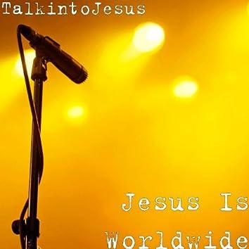 Jesus Is Worldwide