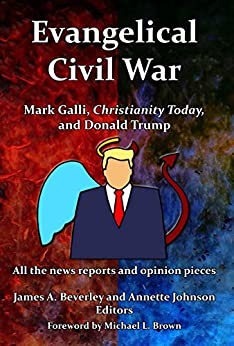 Evangelical Civil War: Mark Galli, Christianity Today, and Donald Trump by [James Beverley, Annette Johnson]