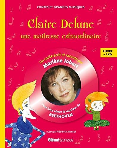 Claire Delune, une maîtresse extraordinaire: pour faire aimer la musique de Beethoven