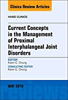 Current Concepts in the Management of Proximal Interphalangeal Joint Disorders, An Issue of Hand Clinics (Volume 34-2) (The Clinics: Orthopedics, Volume 34-2)