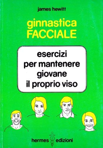 Ginnastica facciale. Esercizi per mantenere giovane il proprio viso