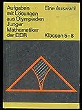 Aufgaben mit Lösungen aus Olympiaden Junger Mathematiker der DDR Klassen 5-8 Eine Auswahl
