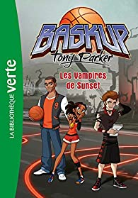 Baskup Tony Parker, tome 5 : Les Vampires de Sunset par Christelle Chatel