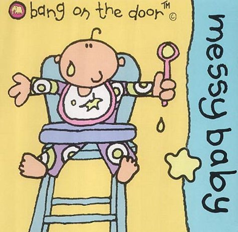Messy Baby: Baby Board Book (Bang on the Door Board Books)