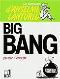 Les Aventures d'Anselme Lanturlu Tome 6 - Big bang