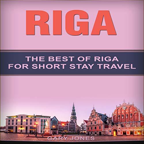 Riga: The Best of Riga for Short Stay Travel audiobook cover art