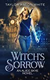 Witch's Sorrow: A Witch Detective Urban Fantasy (Alice Skye series Book 1) (Kindle Edition)