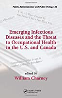Emerging Infectious Diseases and the Threat to Occupational Health in the U.S. and Canada (Public Administration and Public Policy)