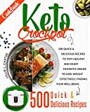 Keto Crockpot Cookbook: 500 Quick & Delicious Recipes to Stay Healthy and Enjoy