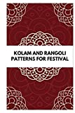 KOLAM AND RANGOLI PATTERNS FOR FESTIVAL: FESTIVAL COLORING BOOK, DOT TO DOT KOLAM & RANGOLI BOOK FOR...