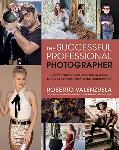 The Successful Professional Photographer: How to Stand Out, Get Hired, and Make Real Money as a Portrait or Wedding Photographer