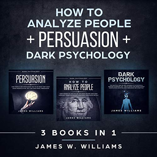 How to Analyze People: Persuasion, and Dark Psychology - 3 Books in 1 Audiobook By James W Williams cover art