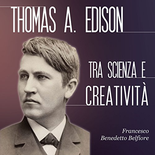 Thomas A. Edison tra scienza e creatività audiobook cover art
