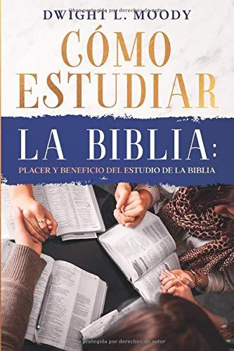 Cómo Estudiar la Biblia: Placer y beneficio del estudio de la Biblia: Edición Actualizada, incluye comentarios y apéndice de herramientas digitales (Spanish Edition)