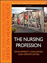 The Nursing Profession: Development, Challenges, and Opportunities (Public Health/Robert Wood Johnson Foundation Anthology Book 37)
