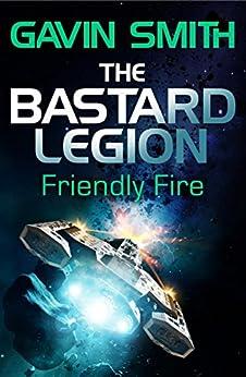 The Bastard Legion: Friendly Fire: Book 2 by [Gavin G. Smith]