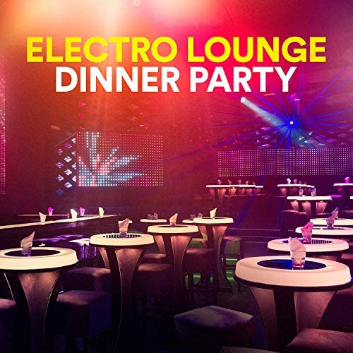 Electro Lounge All Stars, Perfect Dinner Music & Musicas Electronicas