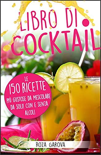 libro di Cocktail: Le 150 ricette più gustose da mescolare da soli! Con e senza alcol!