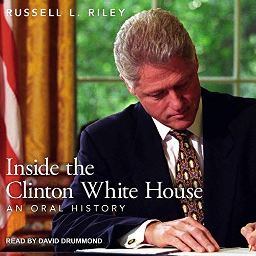 Inside the Clinton White House     An Oral History              By:                                                                                                                                 Russell L. Riley                               Narrated by:                                                                                                                                 David Drummond                      Length: 18 hrs and 41 mins     Not rated yet     Overall 0.0