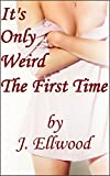It's Only Weird The First Time: A Hot Wife, Bisexual, Menage