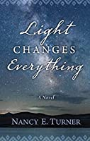 Light Changes Everything (Thorndike Press Large Print Historical Fiction)