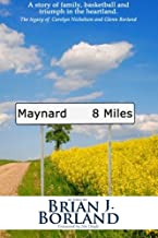 Maynard 8 Miles: A Story of Family, Basketball, and Triumph in the Heartland. The legacy of Carolyn Nicholson and Glenn Borland