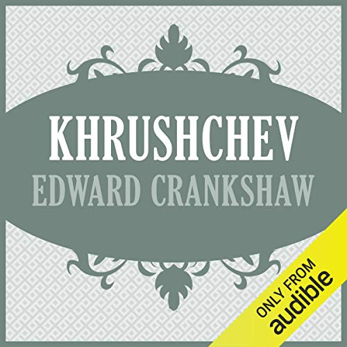 Khrushchev                   By:                                                                                                                                 Edward Crankshaw                               Narrated by:                                                                                                                                 John Mawson                      Length: 10 hrs and 43 mins     9 ratings     Overall 4.2