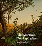 The American Pre-Raphaelites: Radical Realists